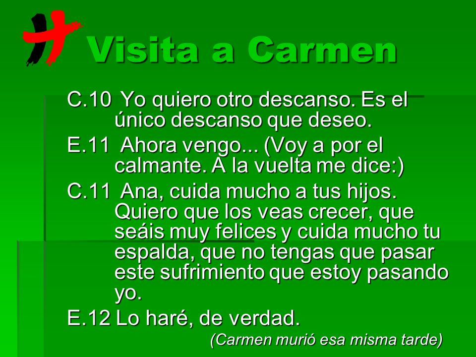 Visita a Carmen C.10 Yo quiero otro descanso. Es el único descanso que deseo. E.11 Ahora vengo... (Voy a por el calmante. A la vuelta me dice:)
