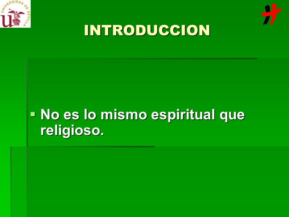 INTRODUCCION No es lo mismo espiritual que religioso.