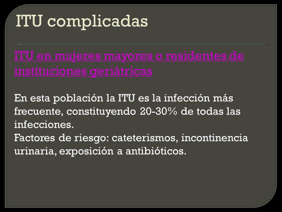 ITU complicadas ITU en mujeres mayores o residentes de