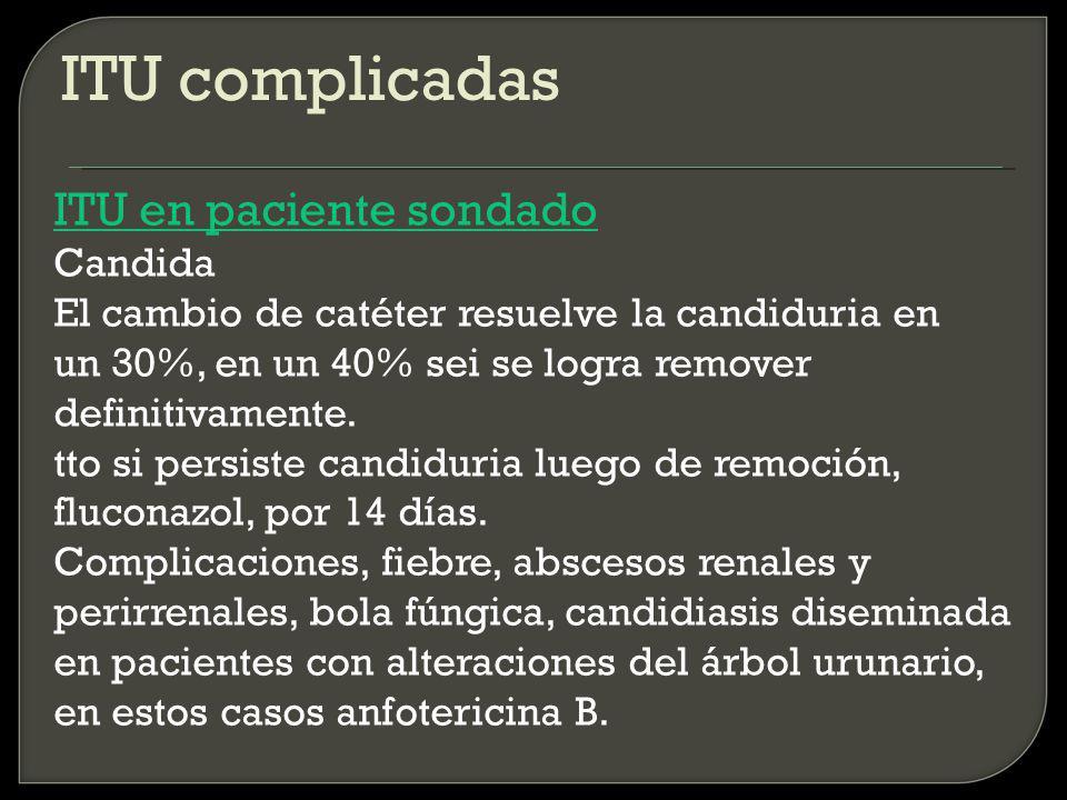 ITU complicadas ITU en paciente sondado Candida