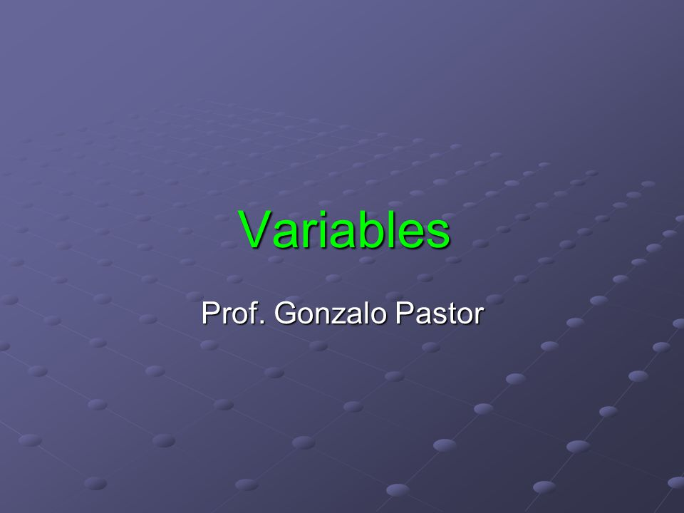 Variables Prof. Gonzalo Pastor