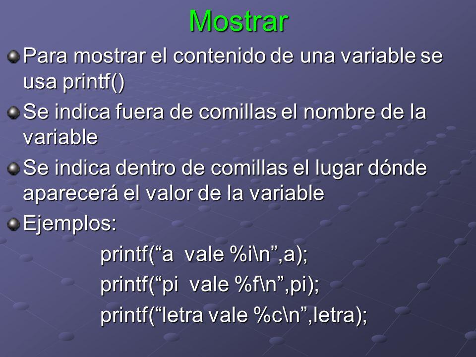 Mostrar Para mostrar el contenido de una variable se usa printf()