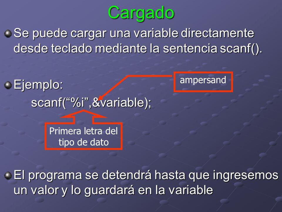 Cargado Se puede cargar una variable directamente desde teclado mediante la sentencia scanf(). Ejemplo: