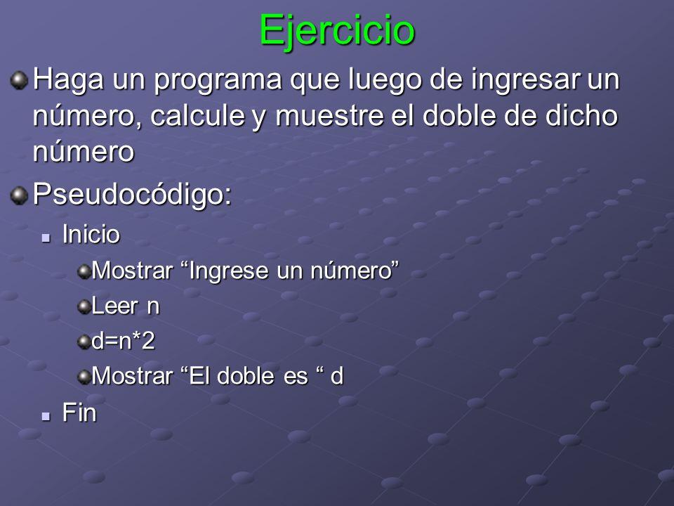 Ejercicio Haga un programa que luego de ingresar un número, calcule y muestre el doble de dicho número.