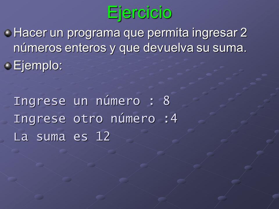 Ejercicio Hacer un programa que permita ingresar 2 números enteros y que devuelva su suma. Ejemplo: