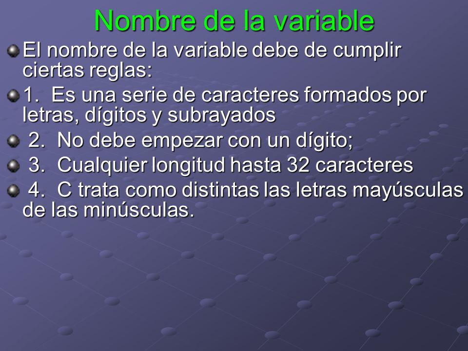 Nombre de la variable El nombre de la variable debe de cumplir ciertas reglas:
