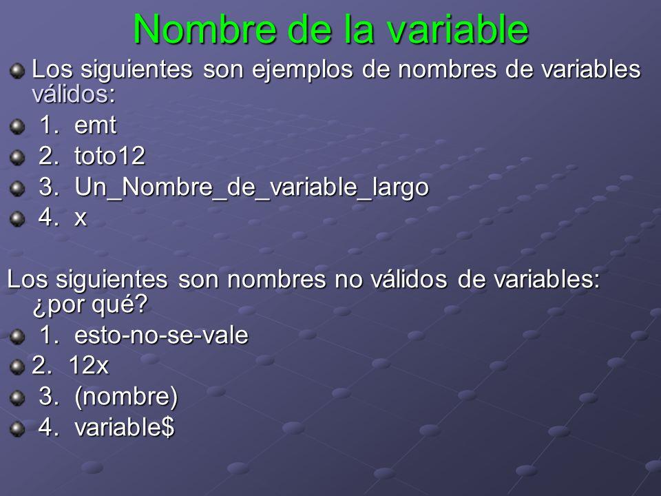 Nombre de la variable Los siguientes son ejemplos de nombres de variables válidos: 1. emt. 2. toto12.