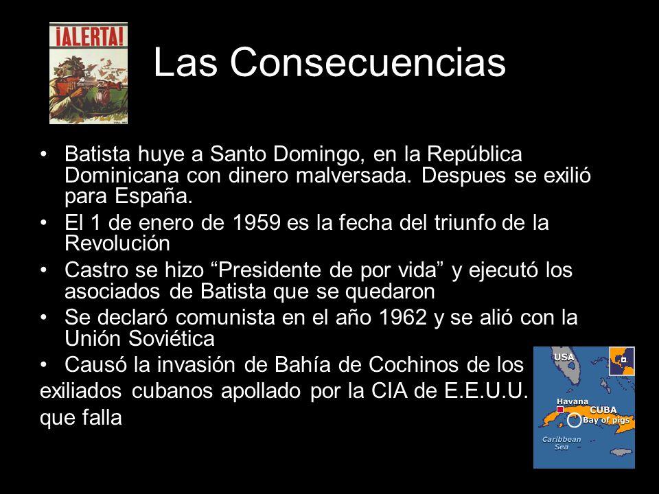 Las Consecuencias Batista huye a Santo Domingo, en la República Dominicana con dinero malversada. Despues se exilió para España.