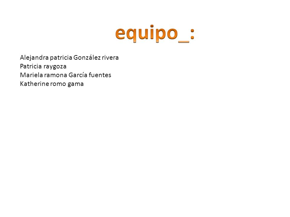 equipo_: Alejandra patricia González rivera Patricia raygoza