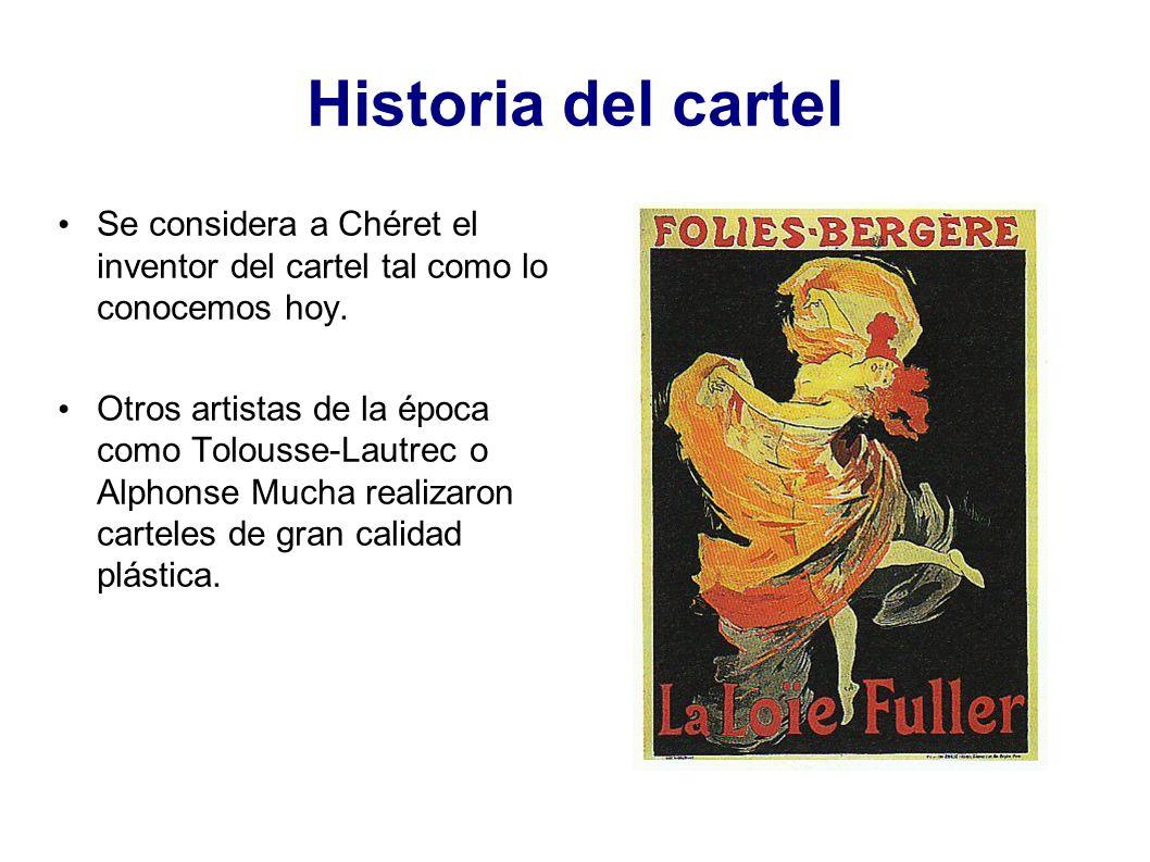 Historia del cartel Se considera a Chéret el inventor del cartel tal como lo conocemos hoy.
