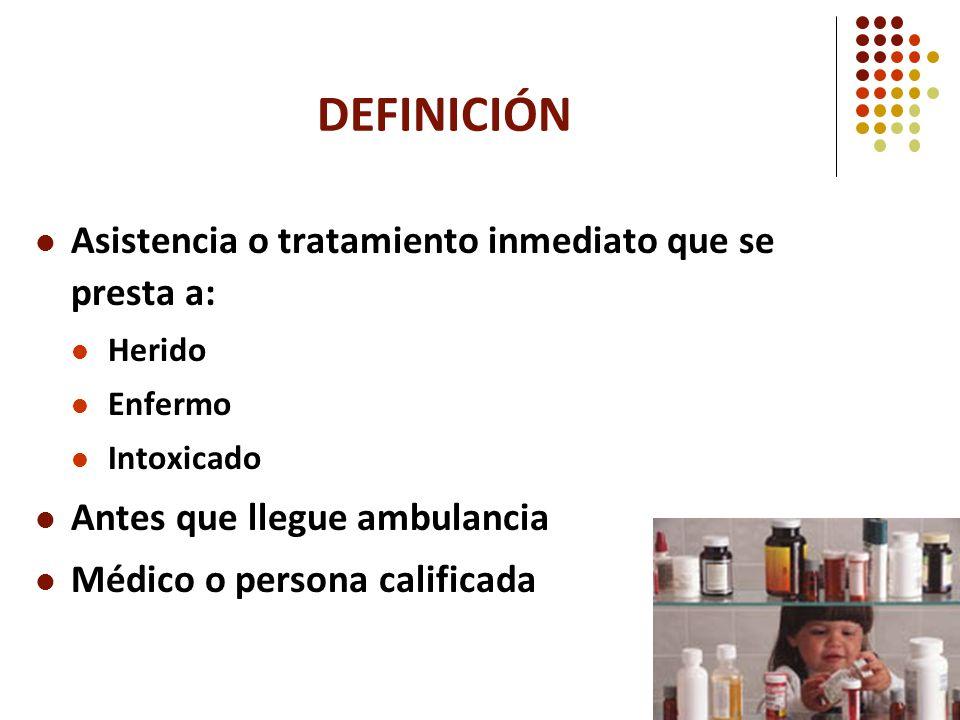 DEFINICIÓN Asistencia o tratamiento inmediato que se presta a: