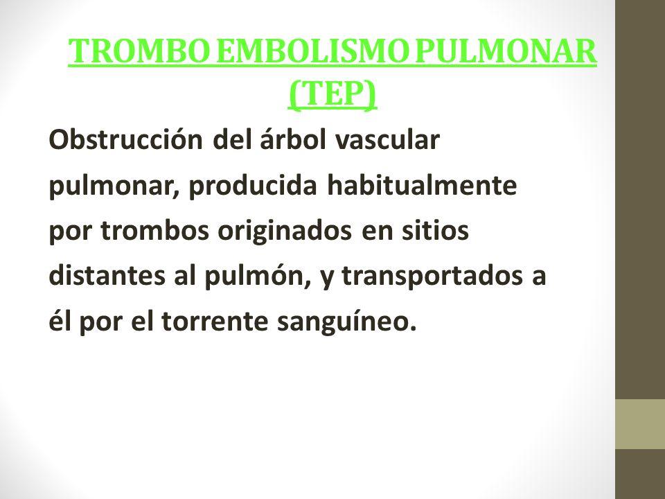 TROMBO EMBOLISMO PULMONAR (TEP)