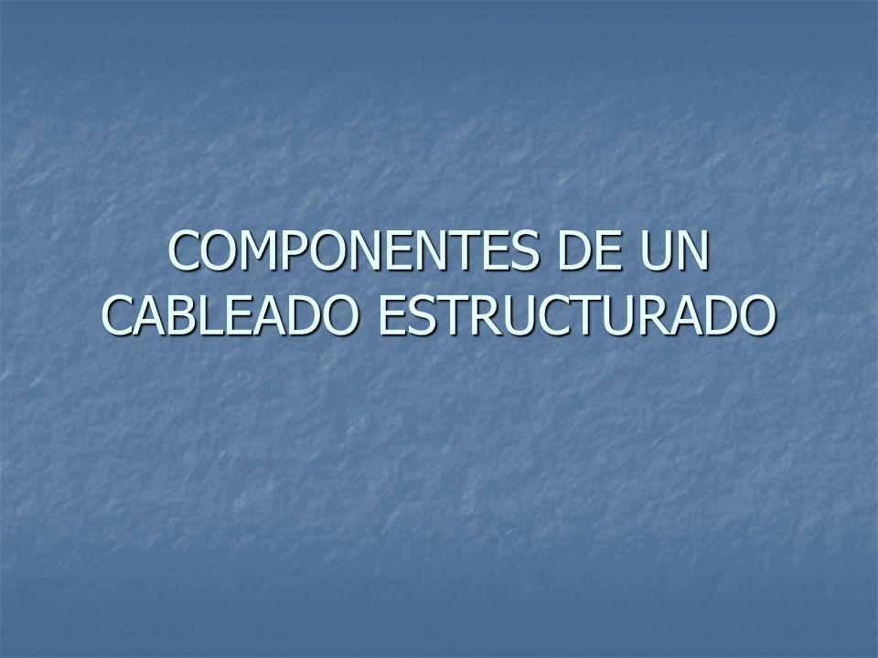 COMPONENTES DE UN CABLEADO ESTRUCTURADO