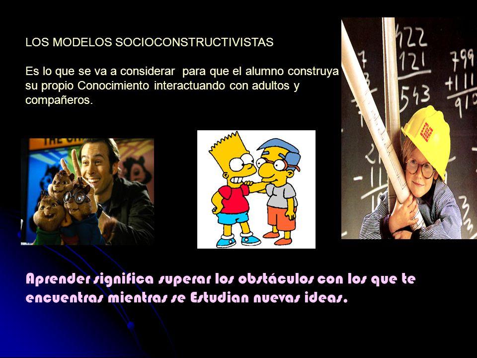 LOS MODELOS SOCIOCONSTRUCTIVISTAS