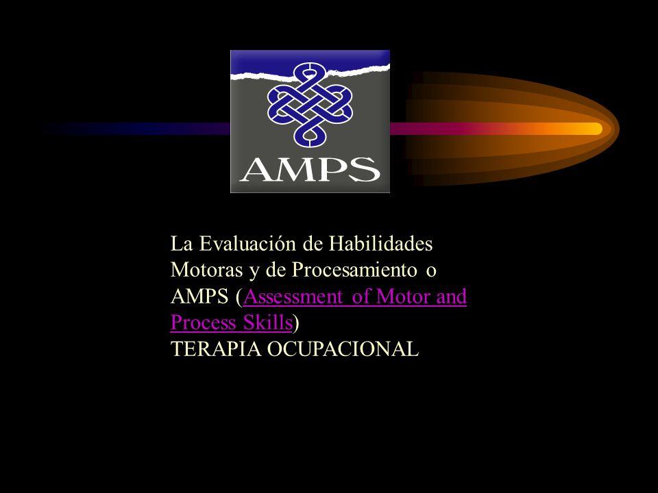 La Evaluación de Habilidades Motoras y de Procesamiento o AMPS (Assessment of Motor and Process Skills)