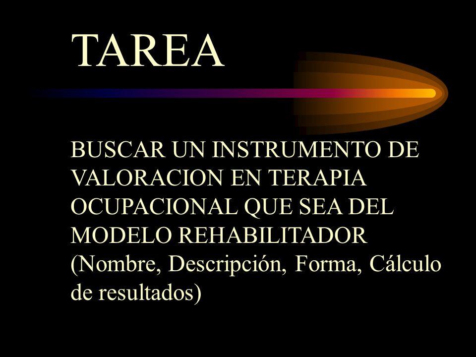 TAREA BUSCAR UN INSTRUMENTO DE VALORACION EN TERAPIA OCUPACIONAL QUE SEA DEL MODELO REHABILITADOR.