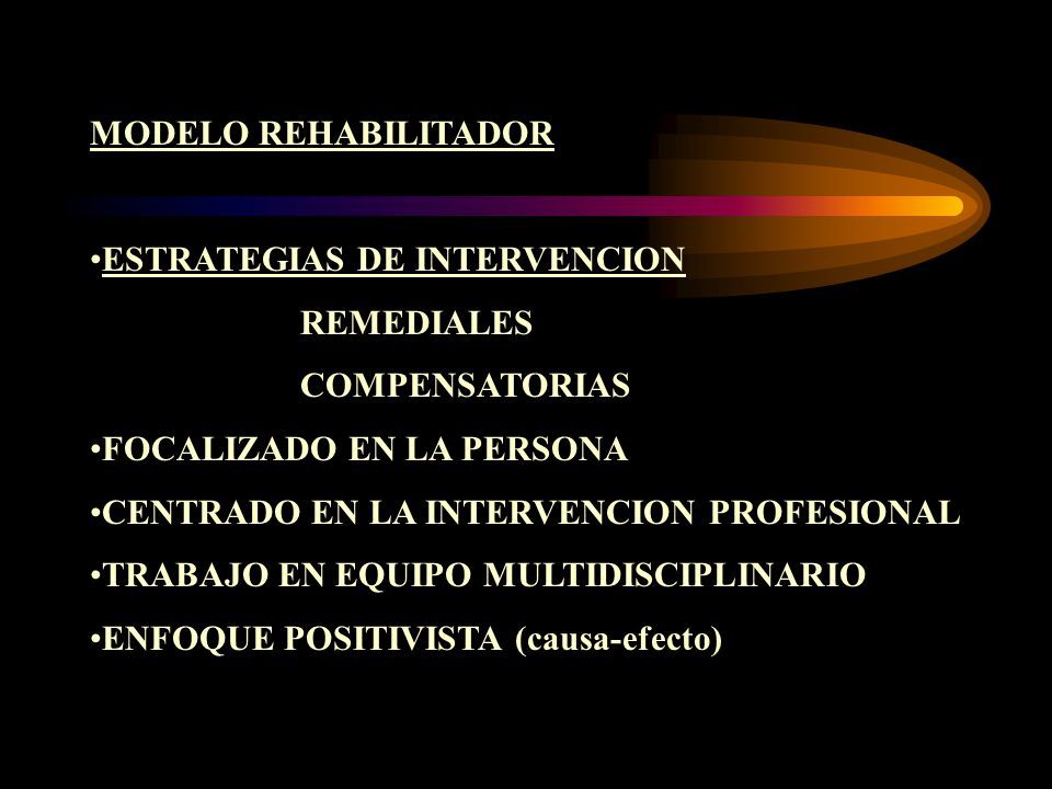 MODELO REHABILITADOR ESTRATEGIAS DE INTERVENCION. REMEDIALES. COMPENSATORIAS. FOCALIZADO EN LA PERSONA.