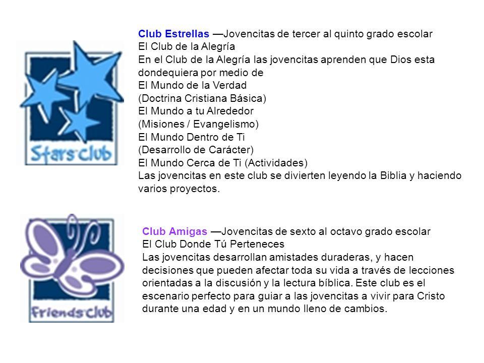 Club Estrellas —Jovencitas de tercer al quinto grado escolar El Club de la Alegría En el Club de la Alegría las jovencitas aprenden que Dios esta dondequiera por medio de