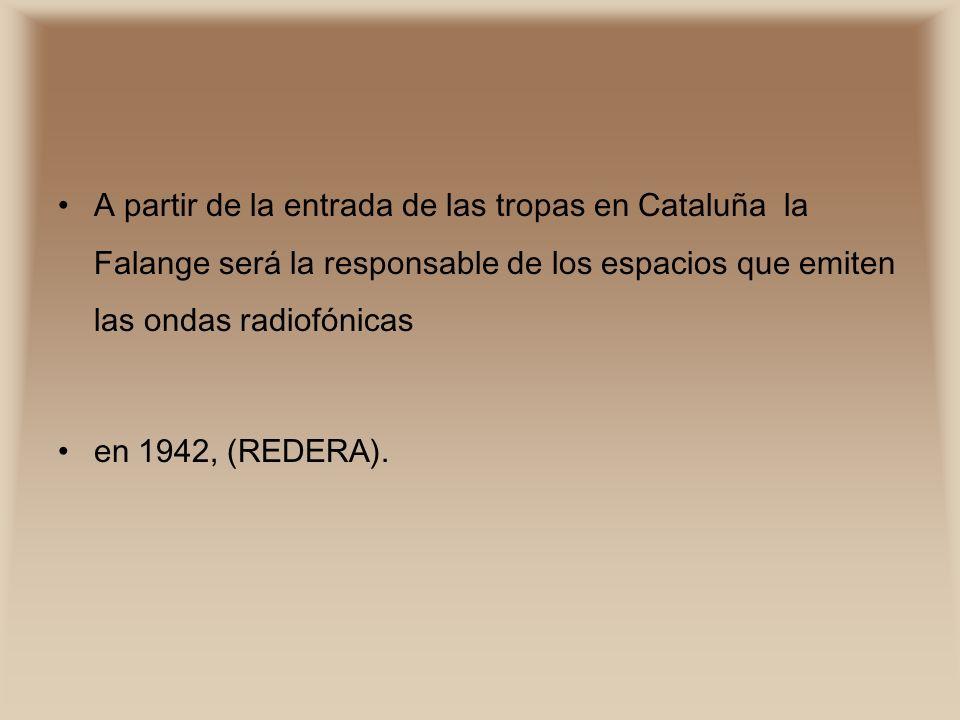 A partir de la entrada de las tropas en Cataluña la Falange será la responsable de los espacios que emiten las ondas radiofónicas
