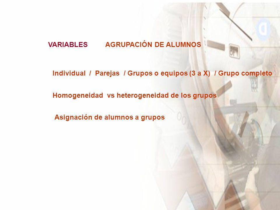 VARIABLES AGRUPACIÓN DE ALUMNOS. Individual / Parejas / Grupos o equipos (3 a X) / Grupo completo.