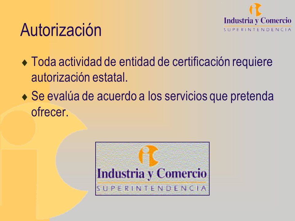 Autorización Toda actividad de entidad de certificación requiere autorización estatal.