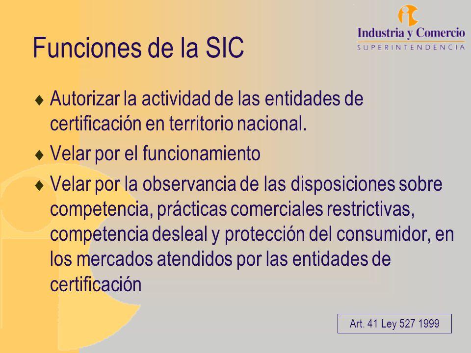 Funciones de la SIC Autorizar la actividad de las entidades de certificación en territorio nacional.