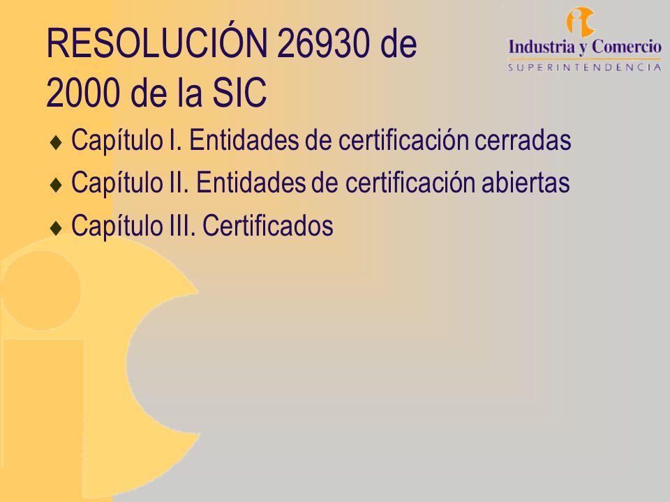 RESOLUCIÓN 26930 de 2000 de la SIC Capítulo I. Entidades de certificación cerradas. Capítulo II. Entidades de certificación abiertas.