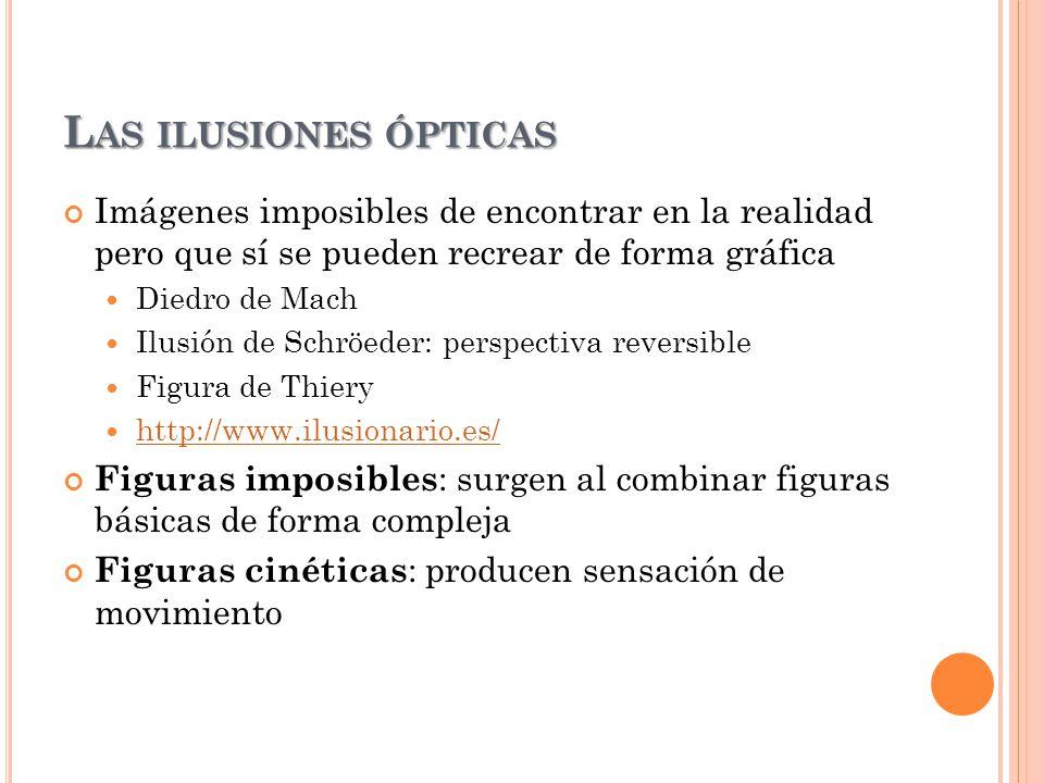 Las ilusiones ópticas Imágenes imposibles de encontrar en la realidad pero que sí se pueden recrear de forma gráfica.