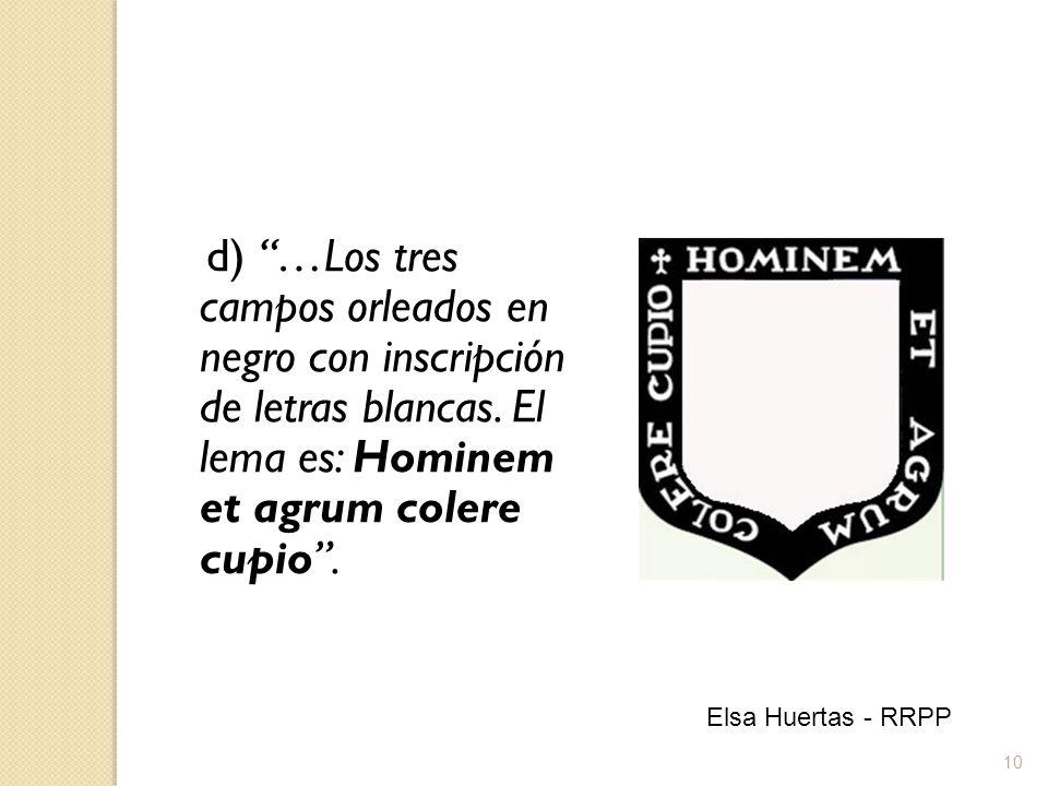 d) …Los tres campos orleados en negro con inscripción de letras blancas. El lema es: Hominem et agrum colere cupio .