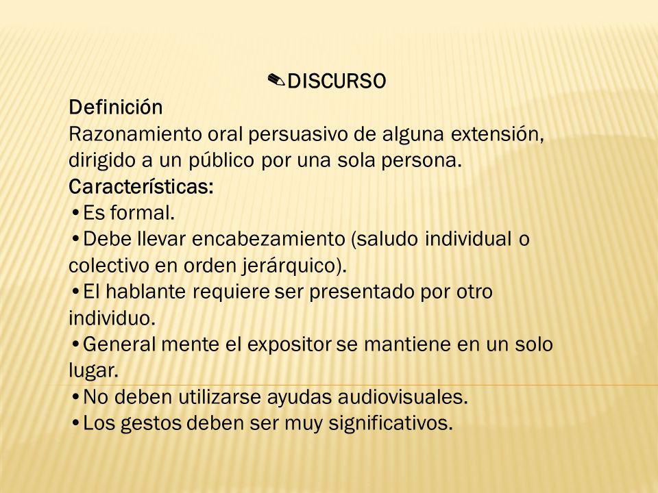 ✎DISCURSO Definición. Razonamiento oral persuasivo de alguna extensión, dirigido a un público por una sola persona.