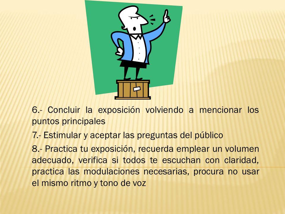 6.- Concluir la exposición volviendo a mencionar los puntos principales