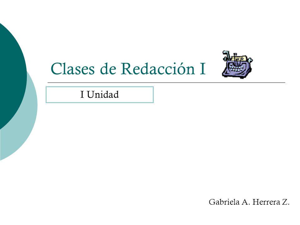Clases de Redacción I I Unidad Gabriela A. Herrera Z.