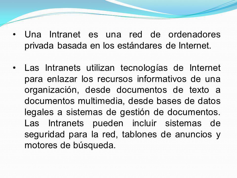 Una Intranet es una red de ordenadores privada basada en los estándares de Internet.