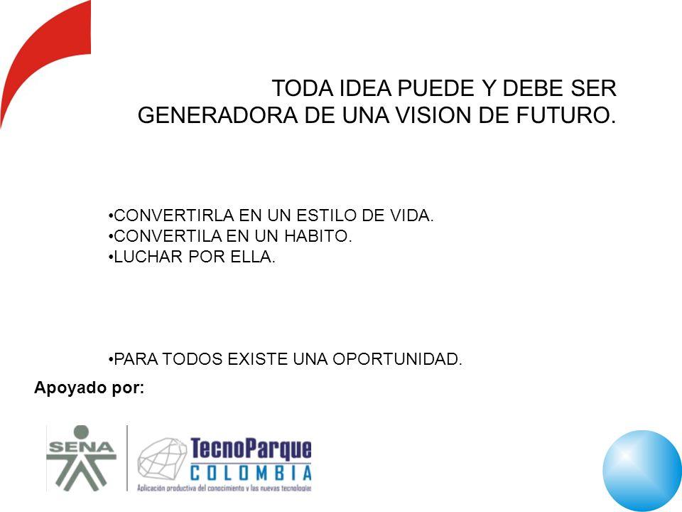 TODA IDEA PUEDE Y DEBE SER GENERADORA DE UNA VISION DE FUTURO.