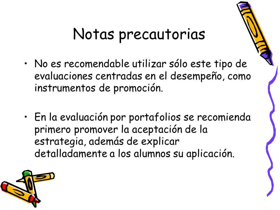 Notas precautorias No es recomendable utilizar sólo este tipo de evaluaciones centradas en el desempeño, como instrumentos de promoción.