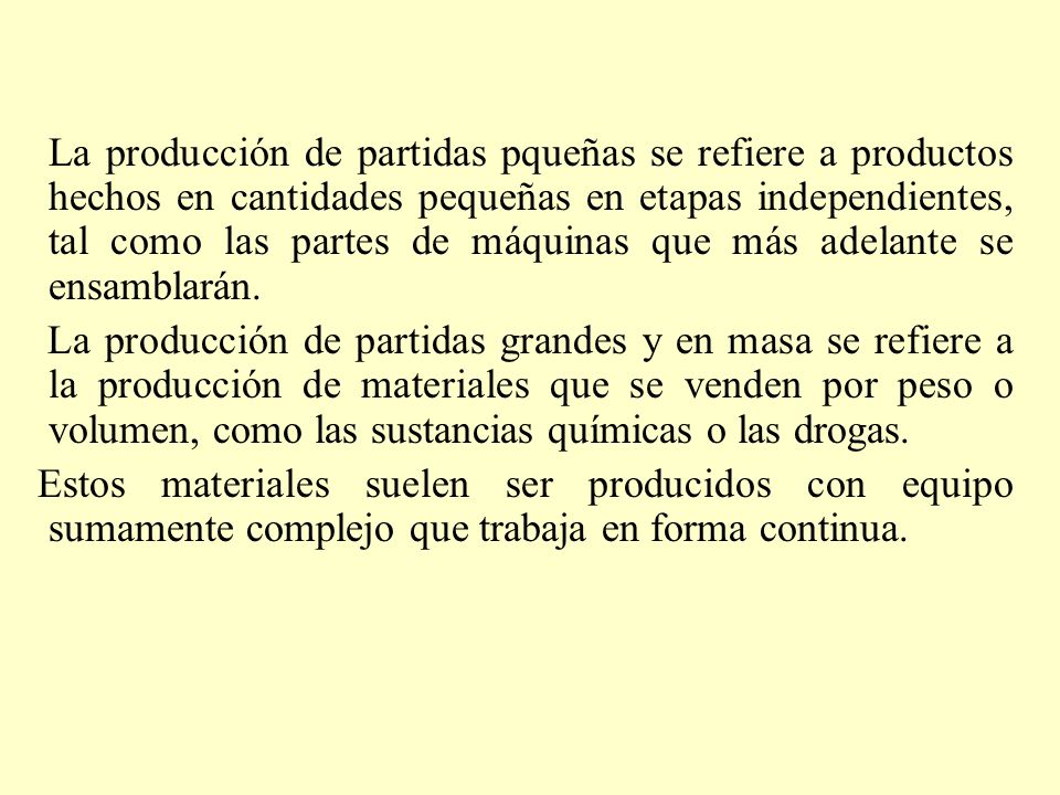 La producción de partidas pqueñas se refiere a productos hechos en cantidades pequeñas en etapas independientes, tal como las partes de máquinas que más adelante se ensamblarán.