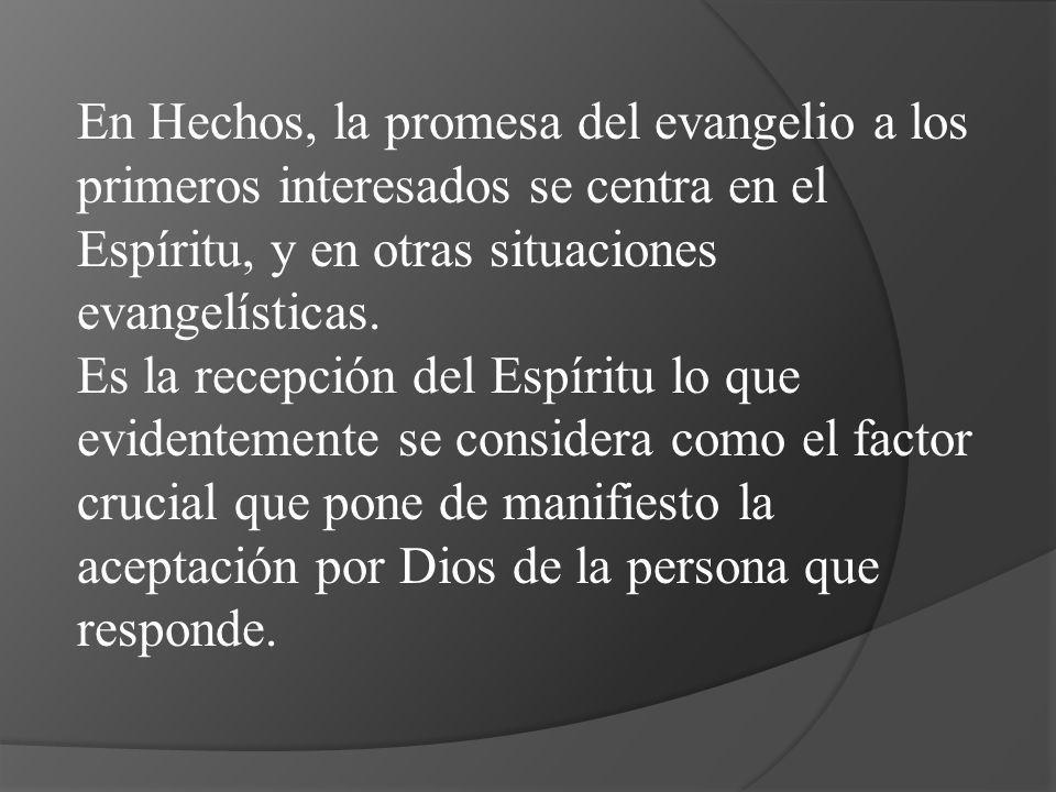 En Hechos, la promesa del evangelio a los primeros interesados se centra en el Espíritu, y en otras situaciones evangelísticas.