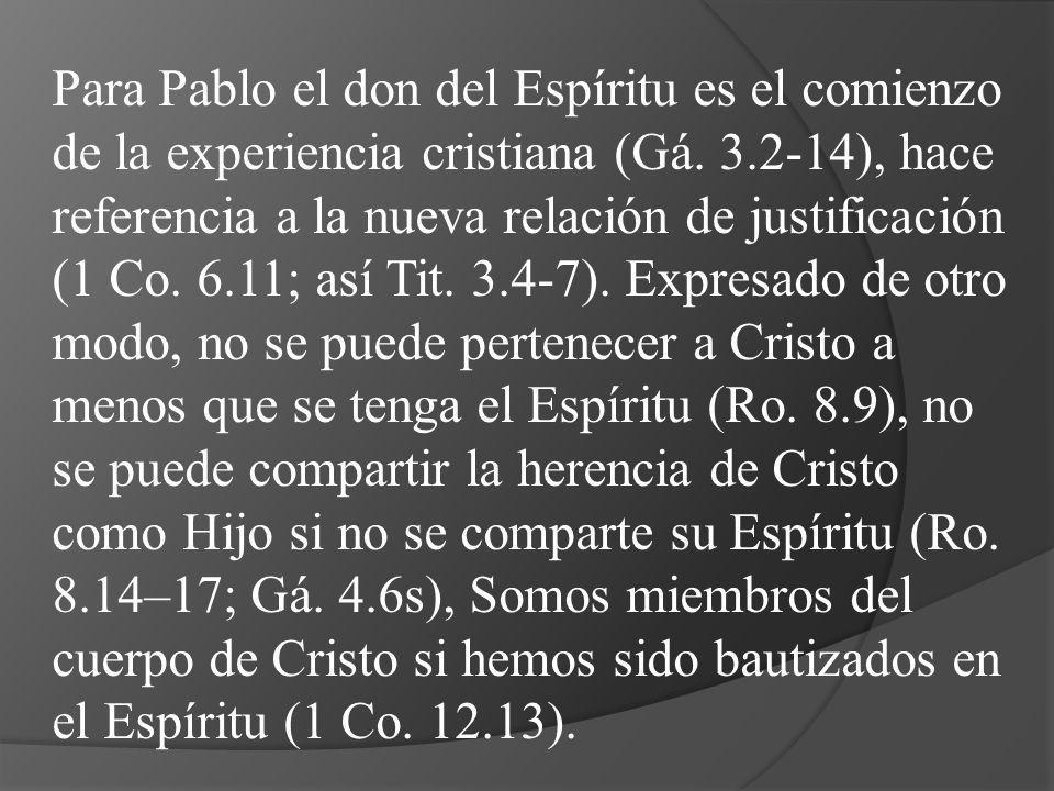 Para Pablo el don del Espíritu es el comienzo de la experiencia cristiana (Gá.