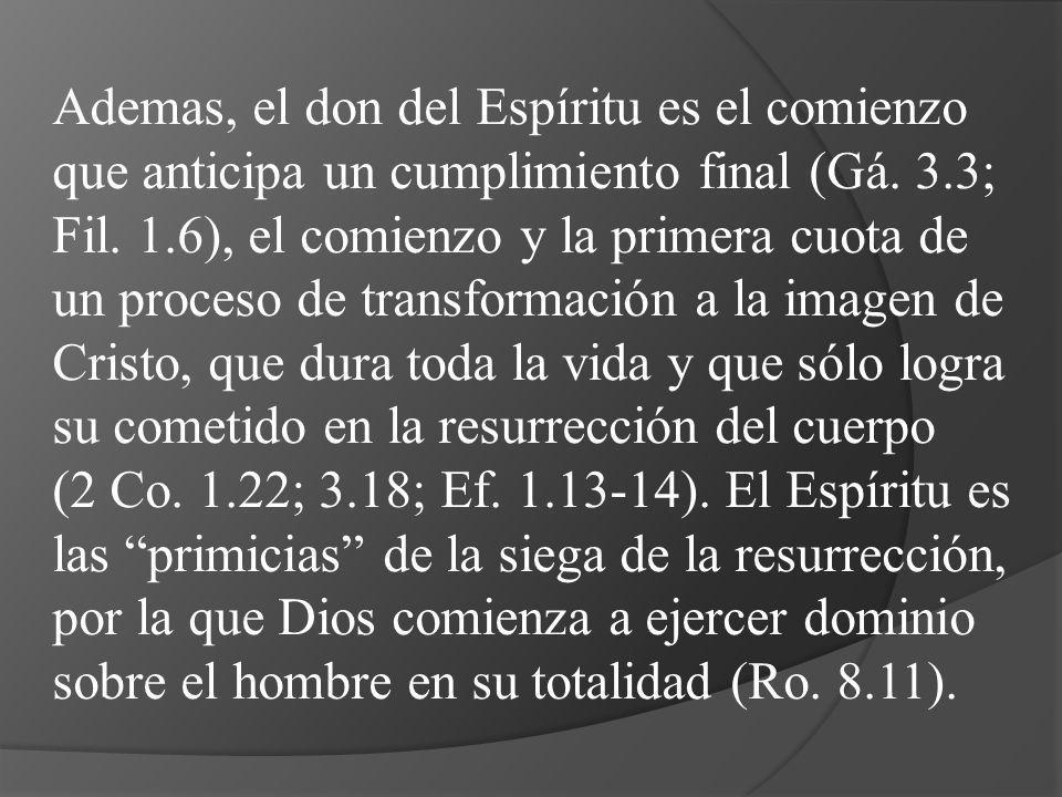 Ademas, el don del Espíritu es el comienzo que anticipa un cumplimiento final (Gá.