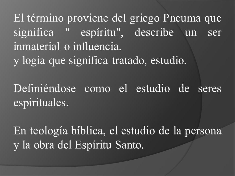 El término proviene del griego Pneuma que significa espíritu , describe un ser inmaterial o influencia.