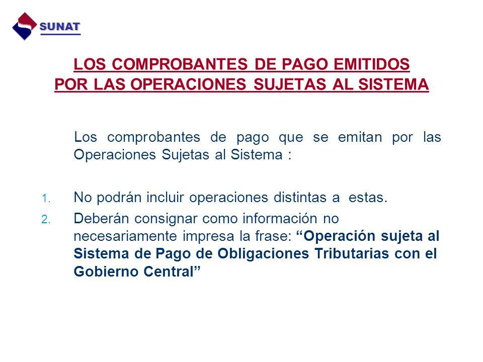 SUNAT LOS COMPROBANTES DE PAGO EMITIDOS POR LAS OPERACIONES SUJETAS AL SISTEMA.
