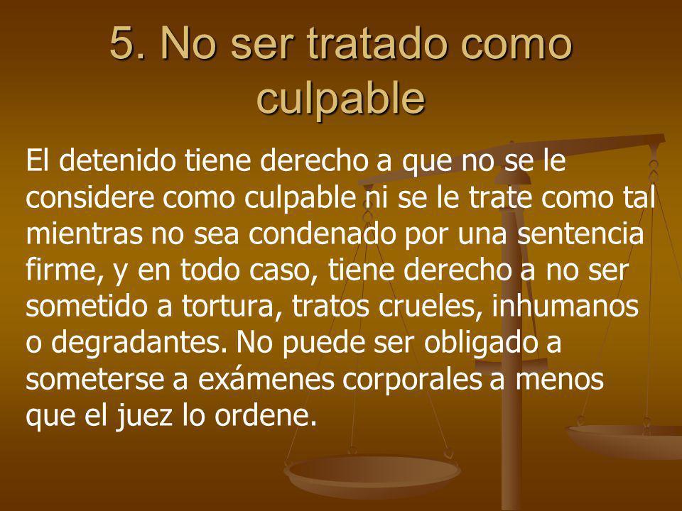 5. No ser tratado como culpable