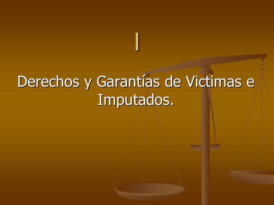 Derechos y Garantías de Victimas e Imputados.