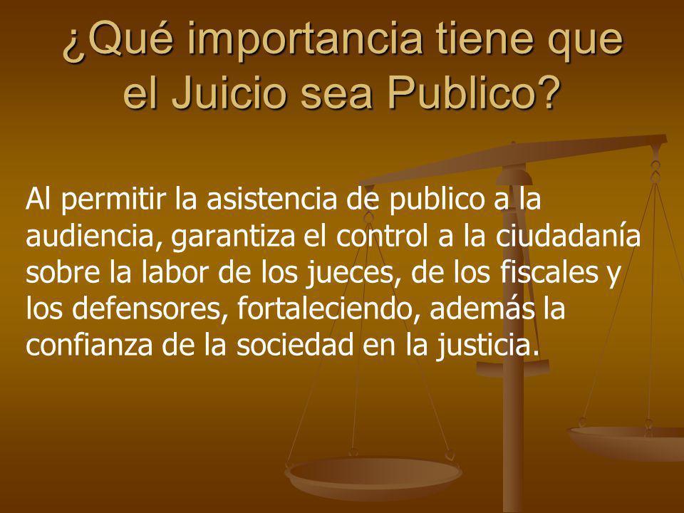 ¿Qué importancia tiene que el Juicio sea Publico