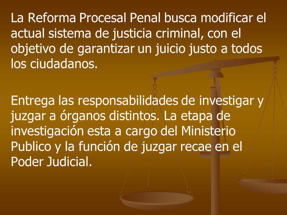 La Reforma Procesal Penal busca modificar el actual sistema de justicia criminal, con el objetivo de garantizar un juicio justo a todos los ciudadanos.