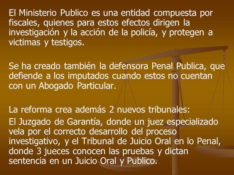 El Ministerio Publico es una entidad compuesta por fiscales, quienes para estos efectos dirigen la investigación y la acción de la policía, y protegen a victimas y testigos.