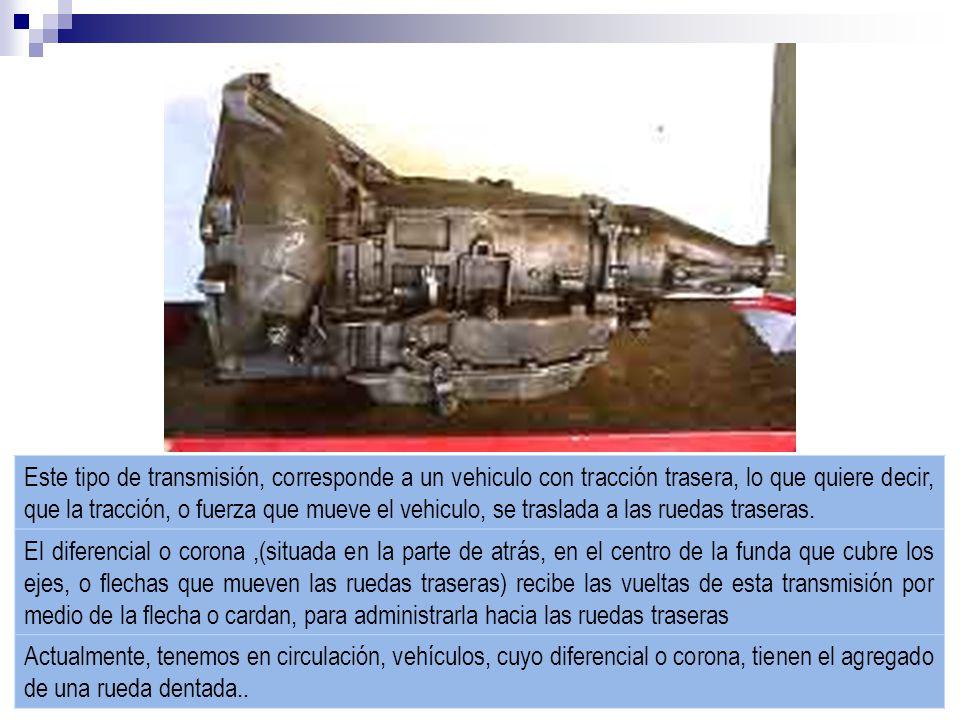 Este tipo de transmisión, corresponde a un vehiculo con tracción trasera, lo que quiere decir, que la tracción, o fuerza que mueve el vehiculo, se traslada a las ruedas traseras.
