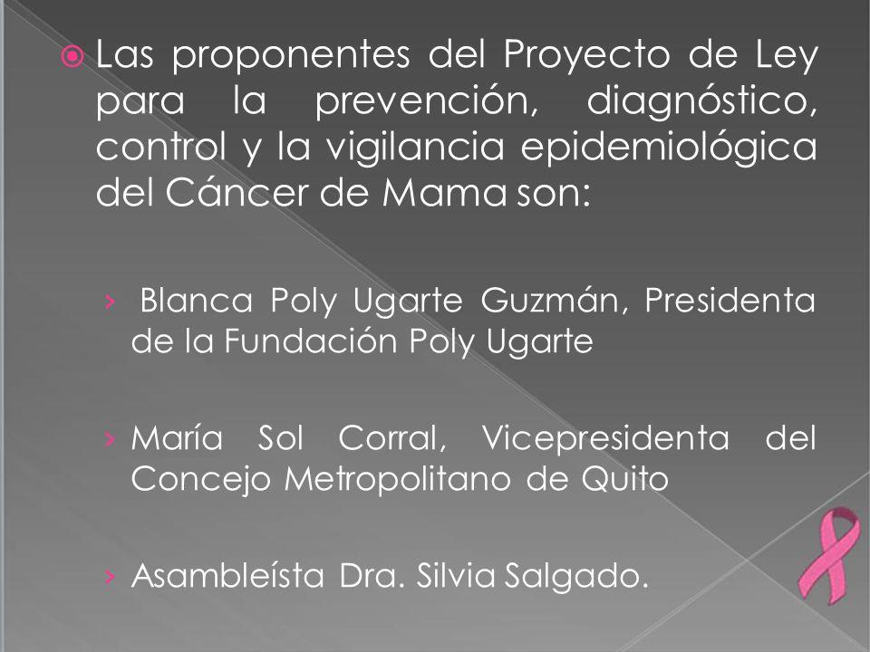 Las proponentes del Proyecto de Ley para la prevención, diagnóstico, control y la vigilancia epidemiológica del Cáncer de Mama son: