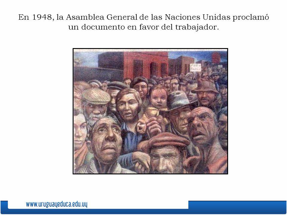 En 1948, la Asamblea General de las Naciones Unidas proclamó un documento en favor del trabajador.