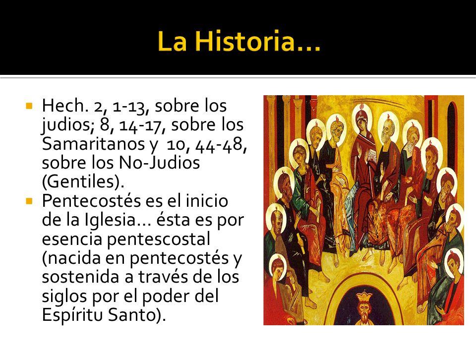 La Historia… Hech. 2, 1-13, sobre los judios; 8, 14-17, sobre los Samaritanos y 10, 44-48, sobre los No-Judios (Gentiles).